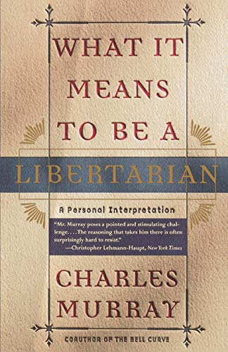 What It Means to Be a Libertarian: A Personal Interpretation 9780767900393