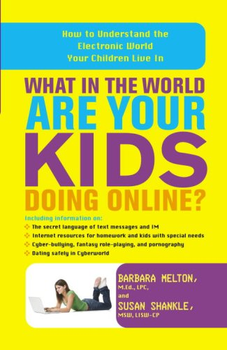 What in the World Are Your Kids Doing Online?: How to Understand the Electronic World Your Children Live in 9780767926638
