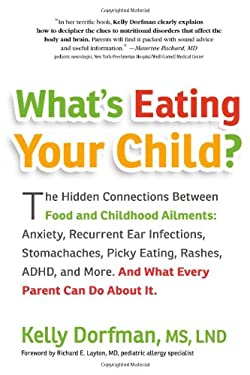 What's Eating Your Child?: The Hidden Connection Between Food and Childhood Ailments: Anxiety, Recurrent Ear Infections, Stomachaches, Picky Eati 9780761161196