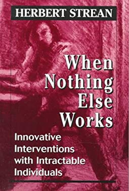 When Nothing Else Works: Innovative Interventions with Intractable Individuals 9780765700742