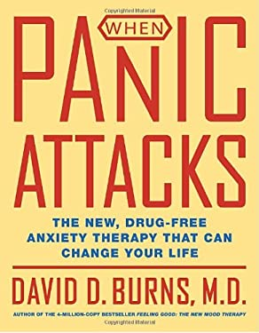 When Panic Attacks: The New, Drug-Free Anxiety Therapy That Can Change Your Life 9780767920711