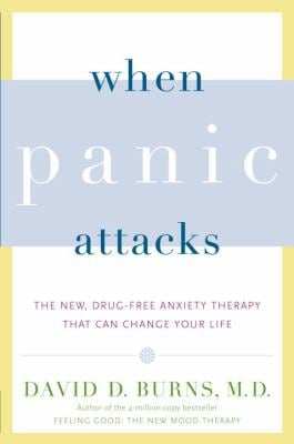 When Panic Attacks: The New, Drug-Free Anxiety Therapy That Can Change Your Life 9780767920834