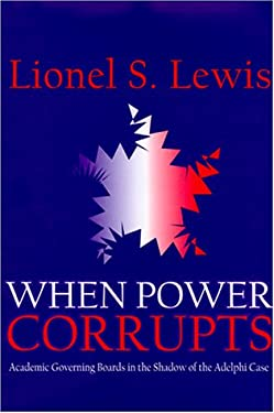 When Power Corrupts: Academic Governing Boards in the Shadow of the Adelphi Case 9780765800312