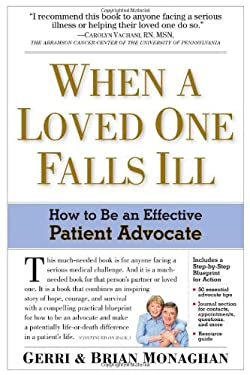 When a Loved One Falls Ill: How to Be an Effective Patient Advocate 9780761165071