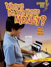 Where Do We Keep Money?: How Banks Work 2886624