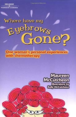 Where Have My Eyebrows Gone?: One Woman's Personal Experiences with Chemotherapy 9780766839342