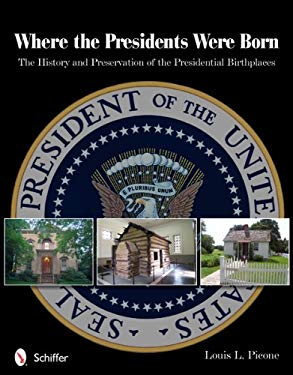 Where the Presidents Were Born: The History & Preservation of the Presidential Birthplaces 9780764340796