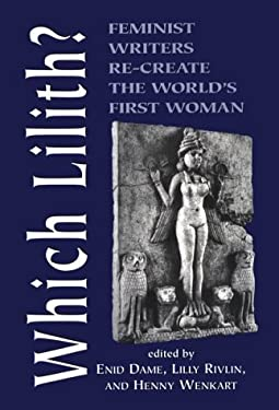 Which Lilith?: Feminist Writers Re-Create the World's First Woman 9780765760159