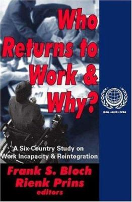 Who Returns to Work and Why?: A Six Country Study on Work Incapacity and Reintegration 9780765807700