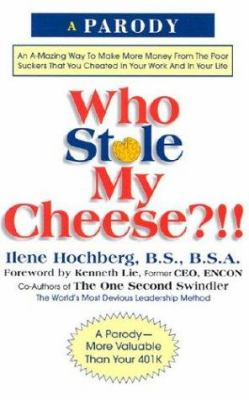 Who Stole My Cheese?!!: An A-Mazing Way to Make More Money from the Poor Suckers That You Cheated in Your Work and in Your Life 9780762412365