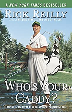 Who's Your Caddy?: Looping for the Great, Near Great, and Reprobates of Golf 9780767917407