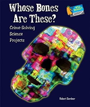Whose Bones Are These?: Crime-Solving Science Projects 9780766032484