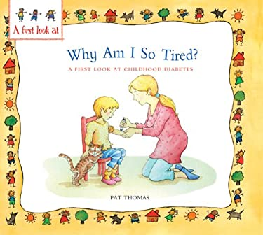 Why Am I So Tired?: A First Look at Childhood Diabetes 9780764138997