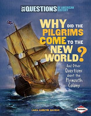 Why Did the Pilgrims Come to the New World?: And Other Questions about the Plymouth Colony 9780761361237