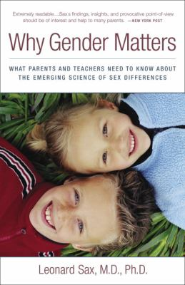 Why Gender Matters: What Parents and Teachers Need to Know about the Emerging Science of Sex Differences 9780767916257