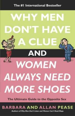 Why Men Don't Have a Clue and Women Always Need More Shoes: The Ultimate Guide to the Opposite Sex 9780767916103