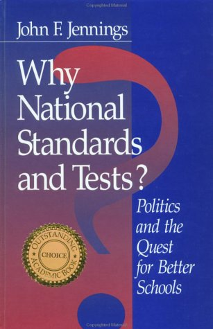 Why National Standards and Tests?: Politics and the Quest for Better Schools 9780761914754