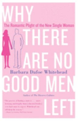 Why There Are No Good Men Left: The Romantic Plight of the New Single Woman 9780767906401