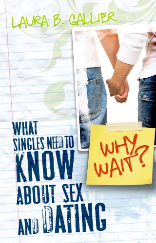 Why Wait?: What Singles Need to Know about Sex and Dating 9780768431438