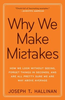 Why We Make Mistakes: How We Look Without Seeing, Forget Things in Seconds, and Are All Pretty Sure We Are Way Above Average 9780767928069
