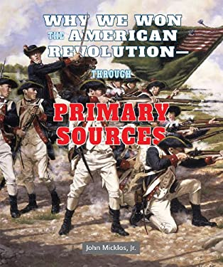 Why We Won the American Revolutionthrough Primary Sources 9780766041349