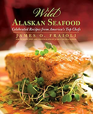 Wild Alaskan Seafood: Celebrated Recipes from America's Top Chefs 9780762760473