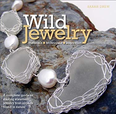 Wild Jewelry: Materials, Techniques, Inspiration 9780762445271