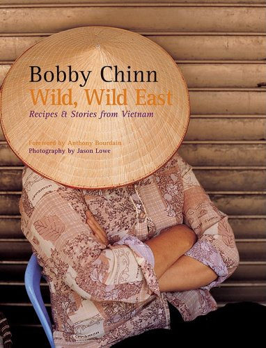 Wild, Wild East: Recipes & Stories from Vietnam 9780764161490