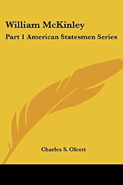 William McKinley: Part 1 American Statesmen Series 9780766182721