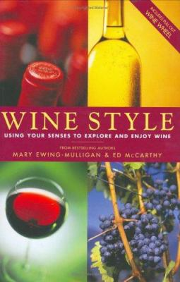 Wine Style: Using Your Senses to Explore and Enjoy Wine 9780764544538