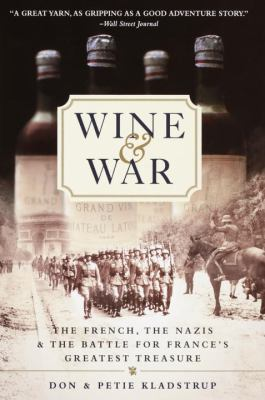 Wine and War: The French, the Nazis, and the Battle for France's Greatest Treasure 9780767904483