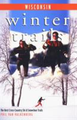 Winter Trails Wisconsin: The Best Cross-Country Ski and Snowshoe Trails 9780762705993