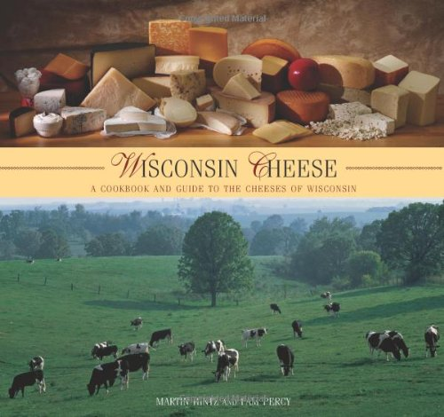 Wisconsin Cheese: A Cookbook and Guide to the Cheeses of Wisconsin 9780762744893