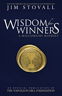 Wisdom for Winners Volume One: A Millionaire Mindset (An Official Publication of the Napoleon Hill Foundation)