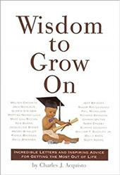 Wisdom to Grow on: Incredible Letters and Inspiring Advice for Getting the Most Out of Life