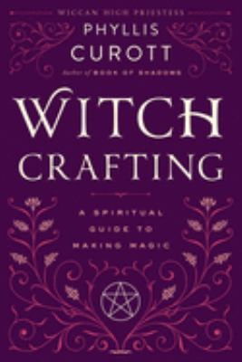 Witch Crafting: A Spiritual Guide to Making Magic 9780767908450