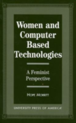 Women and Computer Based Technologies: A Feminist Perspective