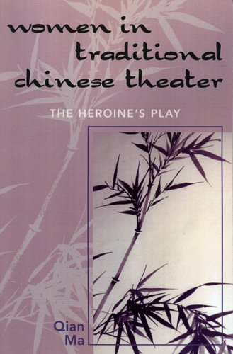 Women in Traditional Chinese Theater: The Heroine's Play 9780761832171