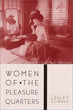 Women of the Pleasure Quarters: The Secret History of the Geisha