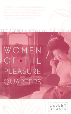 Women of the Pleasure Quarters: The Secret History of the Geisha 9780767904902