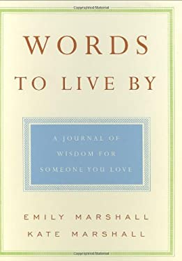 Words to Live By: A Journal of Wisdom for Someone You Love Emily Marshall and Kate Marshall