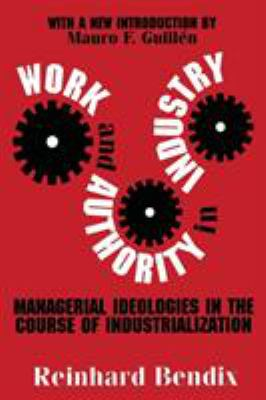 Work and Authority in Industry: Managerial Ideologies in the Course of Industrialization 9780765806680