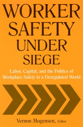 Worker Safety Under Siege: Labor, Capital, and the Politics of Workplace Safety in a Deregulated World 9780765614490