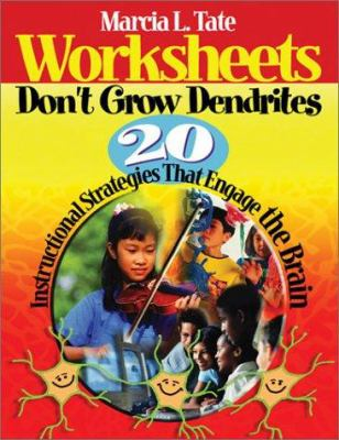 Worksheets Don't Grow Dendrites: 20 Instructional Strategies That Engage the Brain 9780761938804