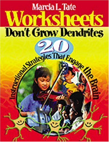 Worksheets Don't Grow Dendrites: 20 Instructional Strategies That Engage the Brain 9780761938811