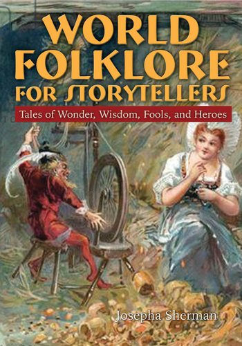 World Folklore for Storytellers: Tales of Wonder, Wisdom, Fools, and Heroes 9780765681744