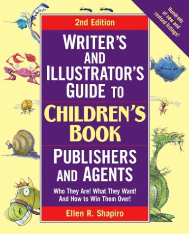 Writer's & Illustrator's Guide to Children's Book Publishers and Agents, 2nd Edition: Who They Are! What They Want! and How to Win Them Over!