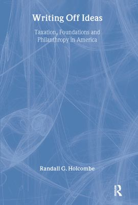 Writing Off Ideas: Taxation, Foundations, and Philanthropy in America 9780765800138