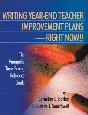 Writing Year-End Teacher Improvement Plans-Right Now!!: The Principal's Time-Saving Reference Guide 9780761978008