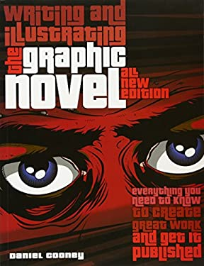 Writing and Illustrating the Graphic Novel: Everything You Need to Know to Create Great Work and Get It Published 9780764146299